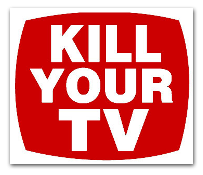Kill Your TV by Eric Hatheway