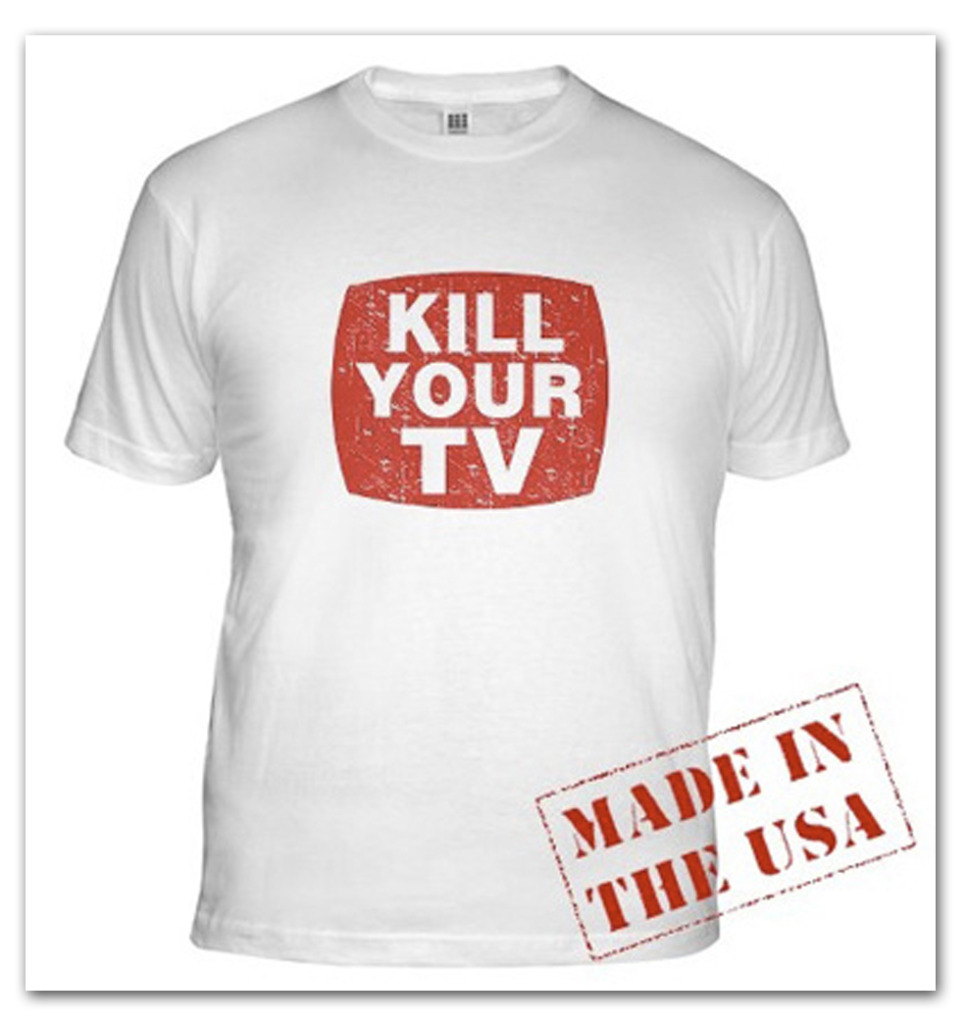 Kill Your TV T-Shirt by Eric Hatheway